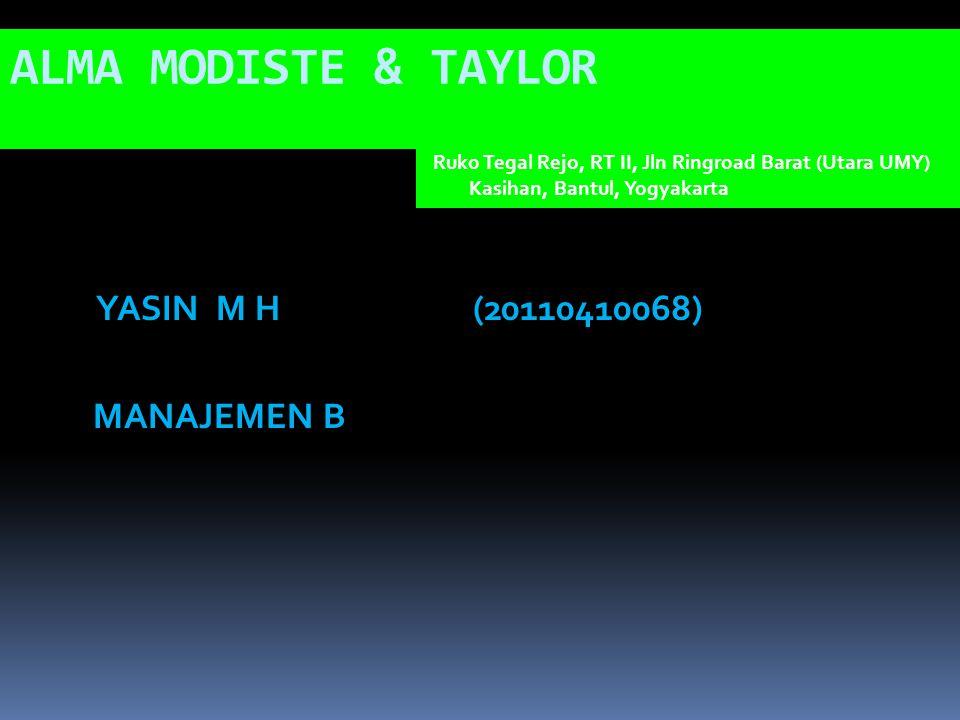 ALMA MODISTE & TAYLOR YASIN M H(20110410068) MANAJEMEN B Ruko Tegal Rejo, RT II, Jln Ringroad Barat (Utara UMY) Kasihan, Bantul, Yogyakarta