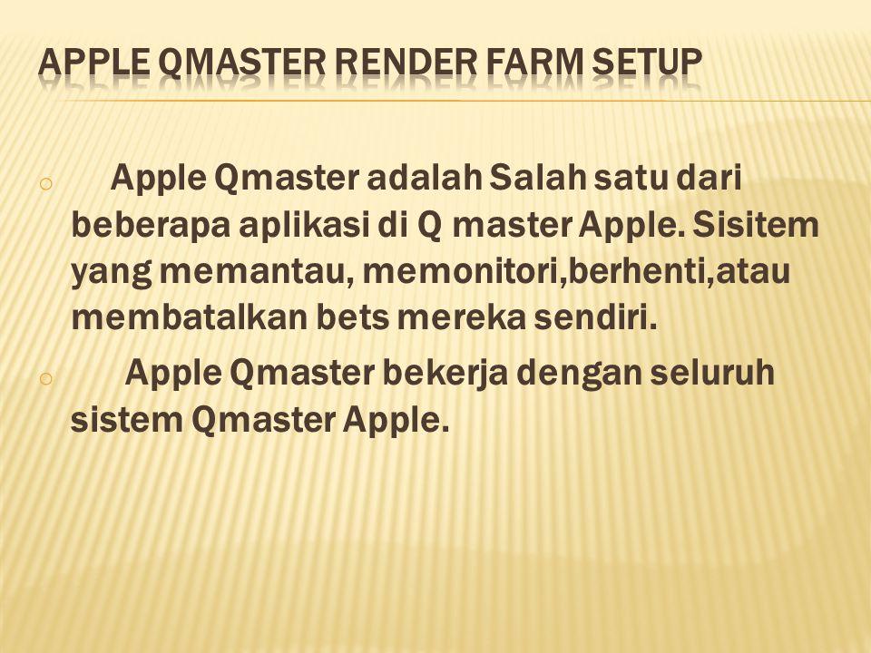 o Apple Qmaster adalah Salah satu dari beberapa aplikasi di Q master Apple. Sisitem yang memantau, memonitori,berhenti,atau membatalkan bets mereka se