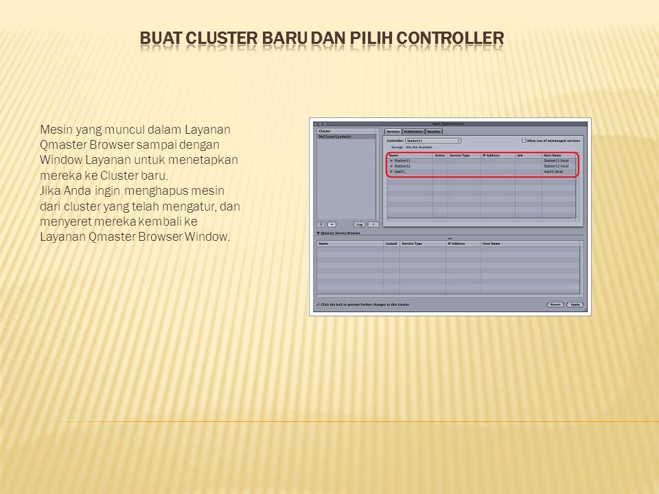 Mesin yang muncul dalam Layanan Qmaster Browser sampai dengan Window Layanan untuk menetapkan mereka ke Cluster baru. Jika Anda ingin menghapus mesin