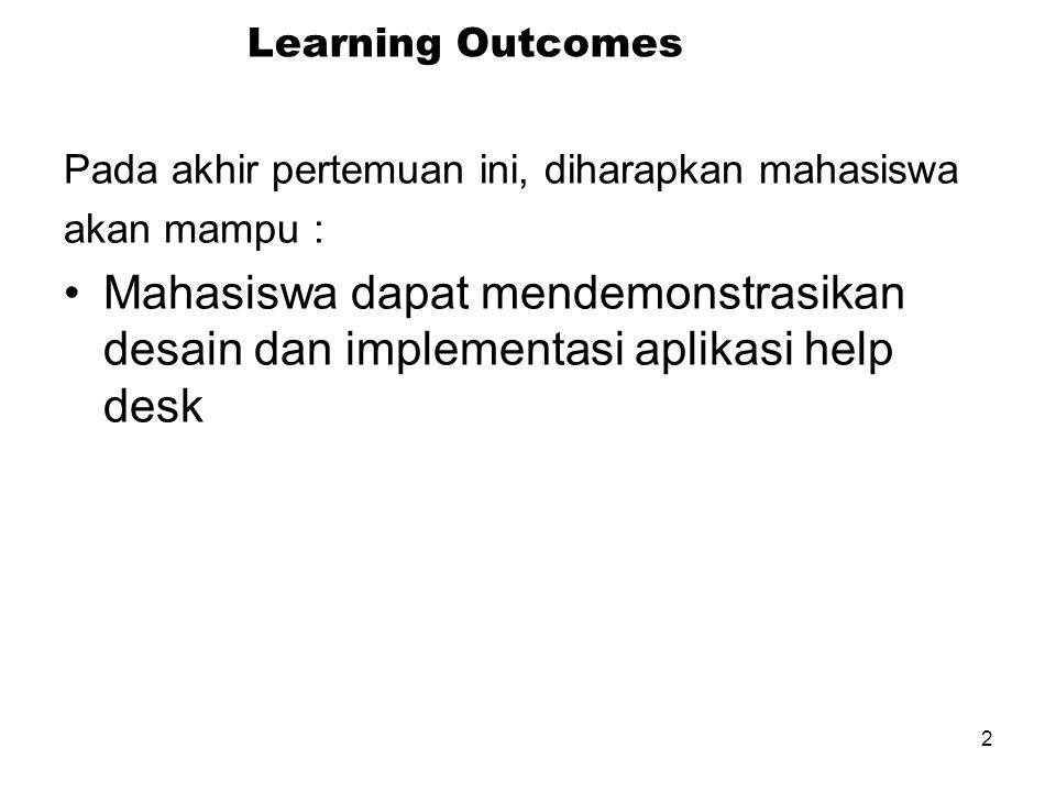 2 Learning Outcomes Pada akhir pertemuan ini, diharapkan mahasiswa akan mampu : Mahasiswa dapat mendemonstrasikan desain dan implementasi aplikasi help desk