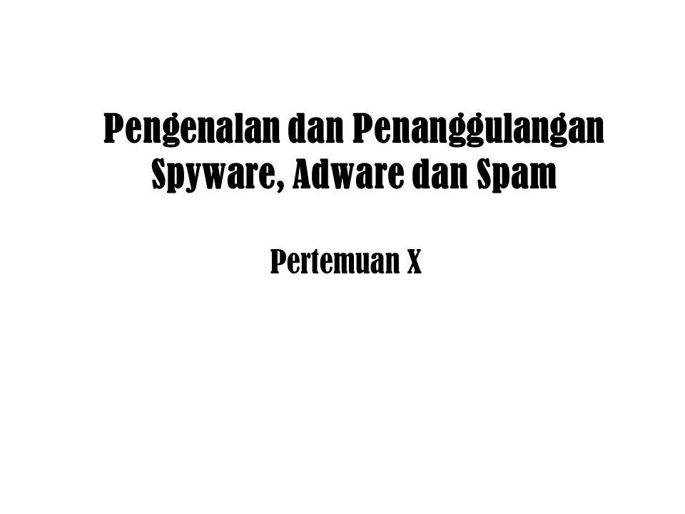 Pengenalan dan Penanggulangan Spyware, Adware dan Spam Pertemuan X