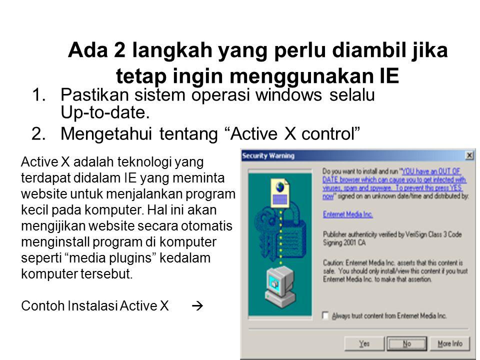 """Ada 2 langkah yang perlu diambil jika tetap ingin menggunakan IE 1.Pastikan sistem operasi windows selalu Up-to-date. 2.Mengetahui tentang """"Active X c"""
