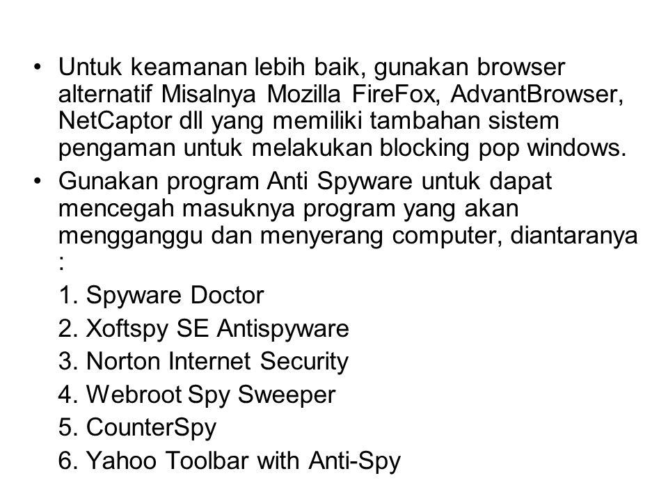Untuk keamanan lebih baik, gunakan browser alternatif Misalnya Mozilla FireFox, AdvantBrowser, NetCaptor dll yang memiliki tambahan sistem pengaman un