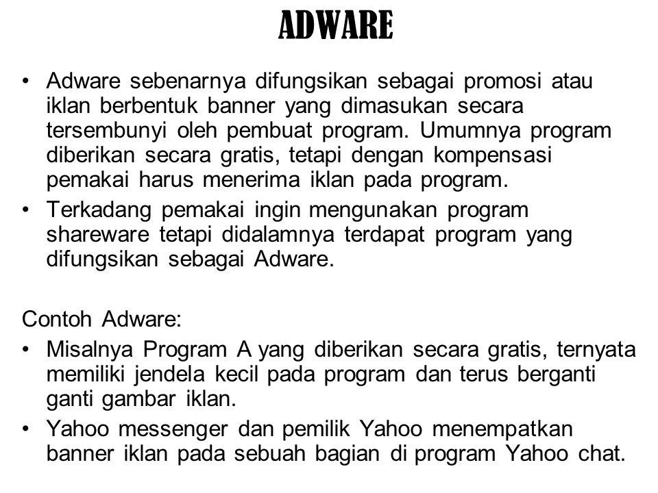 ADWARE Adware sebenarnya difungsikan sebagai promosi atau iklan berbentuk banner yang dimasukan secara tersembunyi oleh pembuat program. Umumnya progr