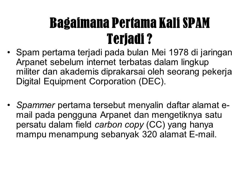 Bagaimana Pertama Kali SPAM Terjadi ? Spam pertama terjadi pada bulan Mei 1978 di jaringan Arpanet sebelum internet terbatas dalam lingkup militer dan
