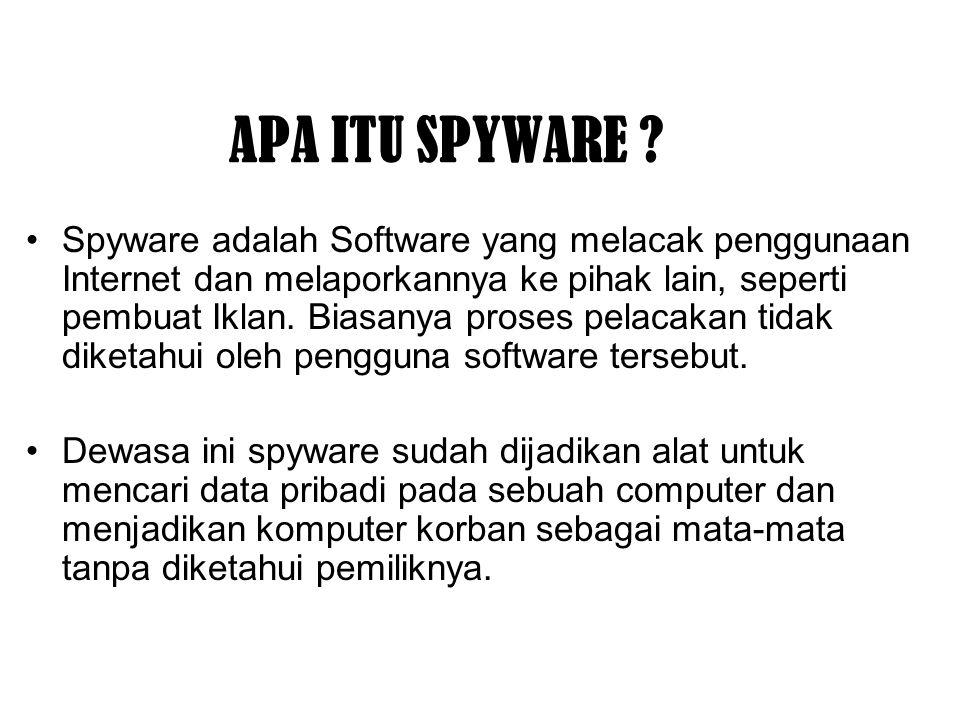 APA ITU SPYWARE ? Spyware adalah Software yang melacak penggunaan Internet dan melaporkannya ke pihak lain, seperti pembuat Iklan. Biasanya proses pel