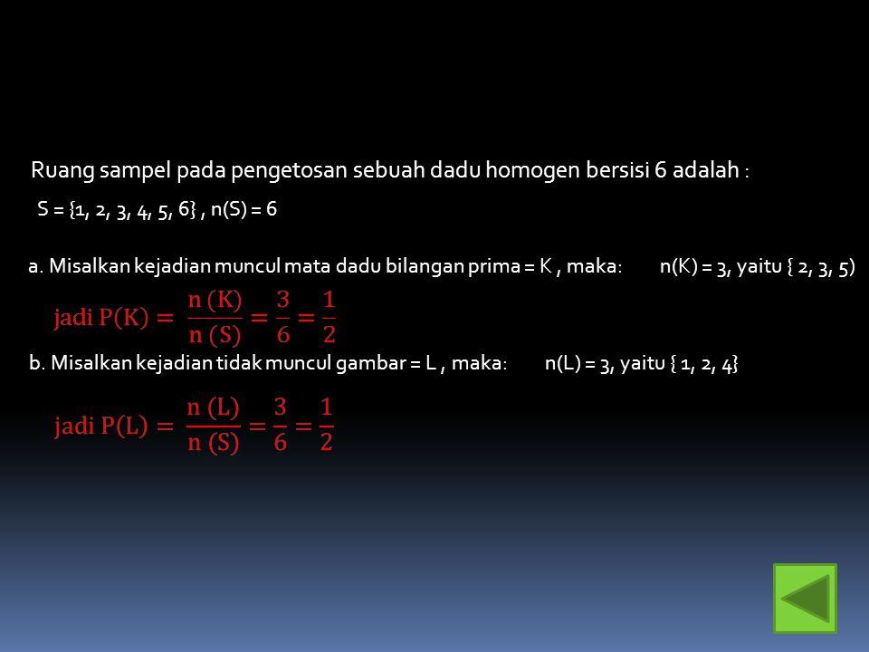 3. Pada pengetosan sebuah dadu homogen bersisi 6, hitunglah: a.Peluang munculnya mata dadu bilangan prima b.Peluang munculnya mata dadu faktor dari 4