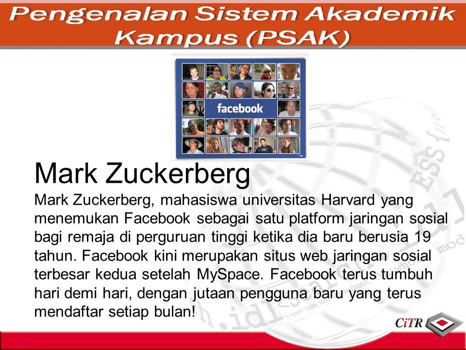 Mark Zuckerberg Mark Zuckerberg, mahasiswa universitas Harvard yang menemukan Facebook sebagai satu platform jaringan sosial bagi remaja di perguruan