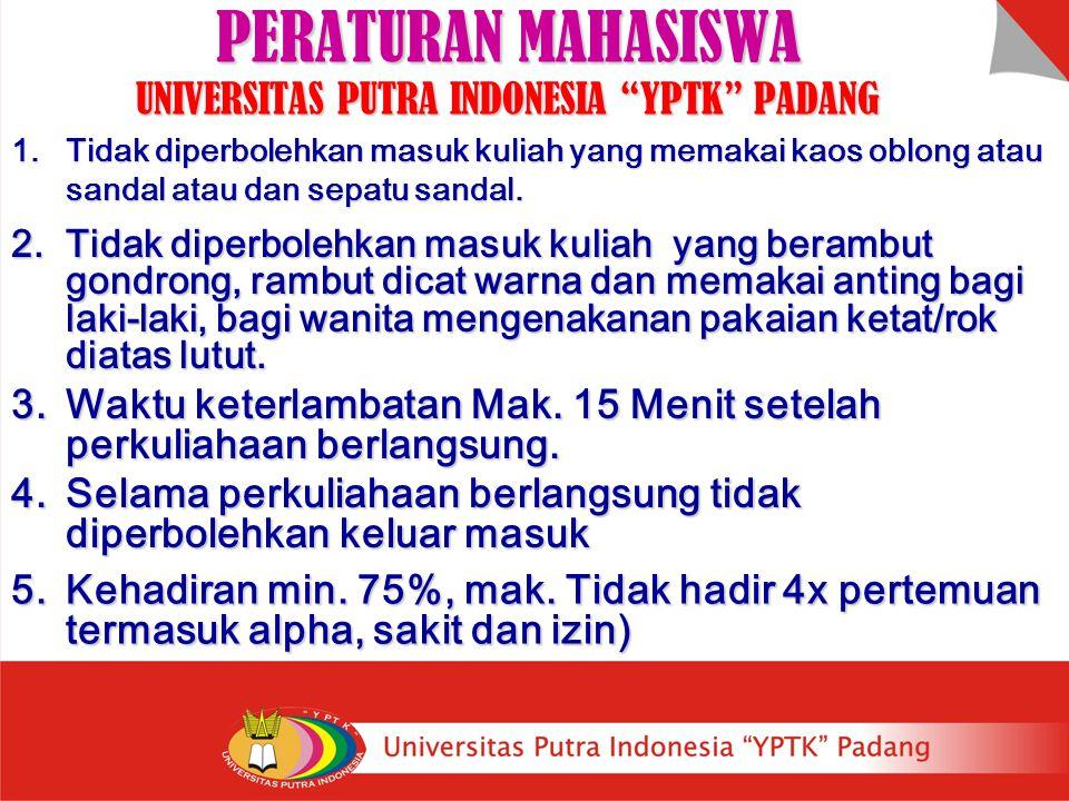 """PERATURAN MAHASISWA UNIVERSITAS PUTRA INDONESIA """"YPTK"""" PADANG 3.Waktu keterlambatan Mak. 15 Menit setelah perkuliahaan berlangsung. 2. Tidak diperbole"""