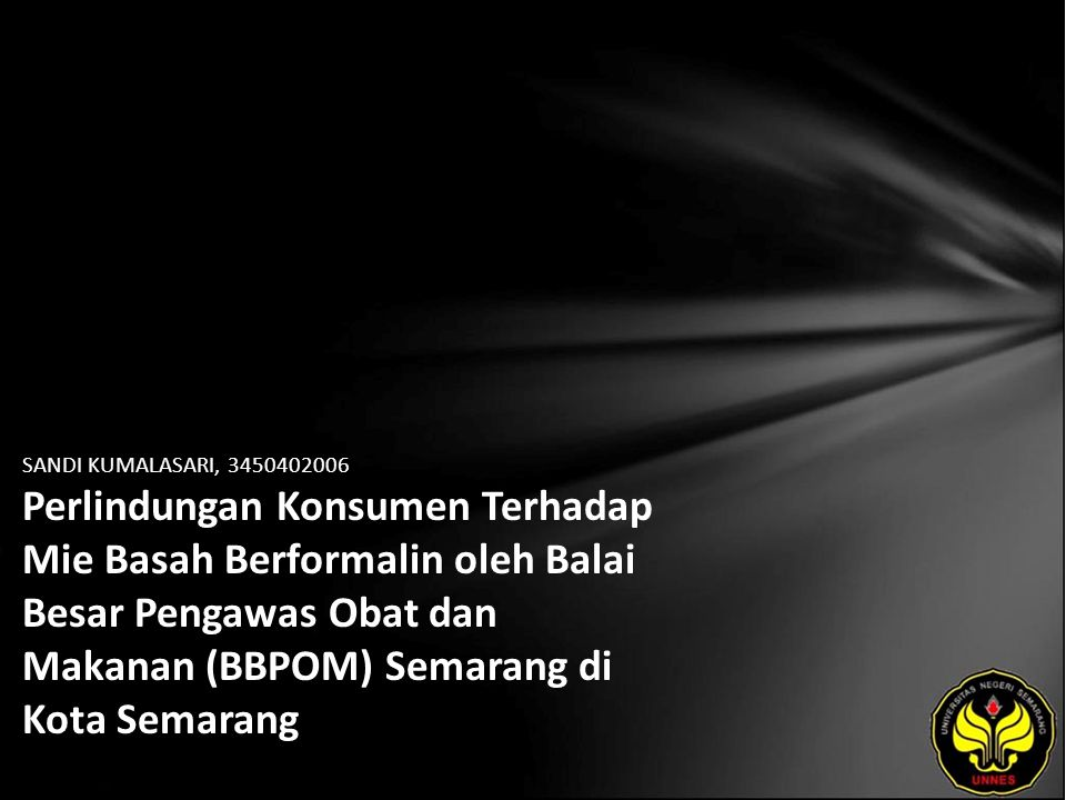 SANDI KUMALASARI, 3450402006 Perlindungan Konsumen Terhadap Mie Basah Berformalin oleh Balai Besar Pengawas Obat dan Makanan (BBPOM) Semarang di Kota