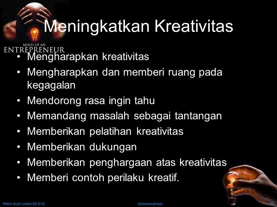 Retno Budi Lestari SE,M.Si Kewirausahaan10 Meningkatkan Kreativitas Mengharapkan kreativitas Mengharapkan dan memberi ruang pada kegagalan Mendorong r