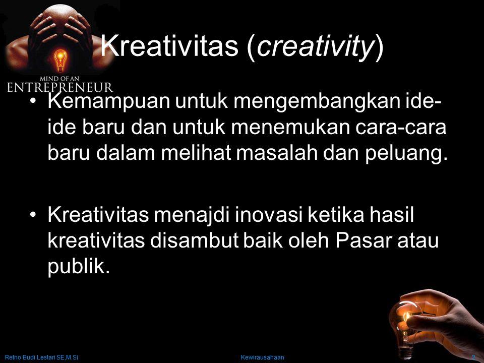 Retno Budi Lestari SE,M.Si Kewirausahaan2 Kreativitas (creativity) Kemampuan untuk mengembangkan ide- ide baru dan untuk menemukan cara-cara baru dala