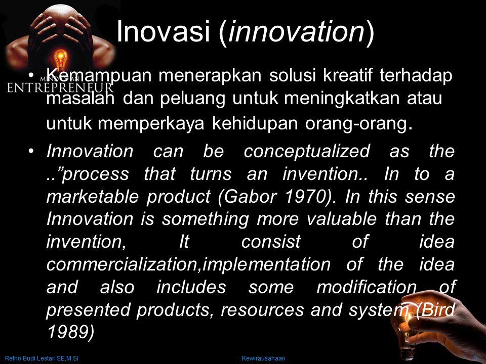 Retno Budi Lestari SE,M.Si Kewirausahaan3 Inovasi (innovation) Kemampuan menerapkan solusi kreatif terhadap masalah dan peluang untuk meningkatkan ata