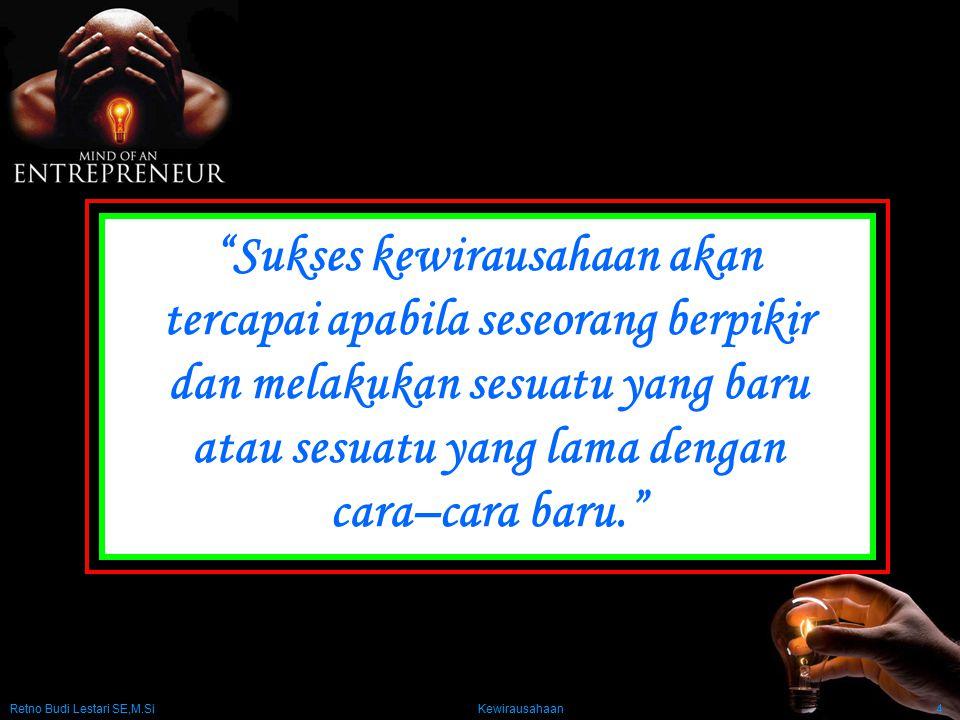 """Retno Budi Lestari SE,M.Si Kewirausahaan4 """"Sukses kewirausahaan akan tercapai apabila seseorang berpikir dan melakukan sesuatu yang baru atau sesuatu"""