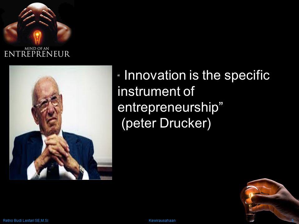 "Retno Budi Lestari SE,M.Si Kewirausahaan5 B "" Innovation is the specific instrument of entrepreneurship"" (peter Drucker)"