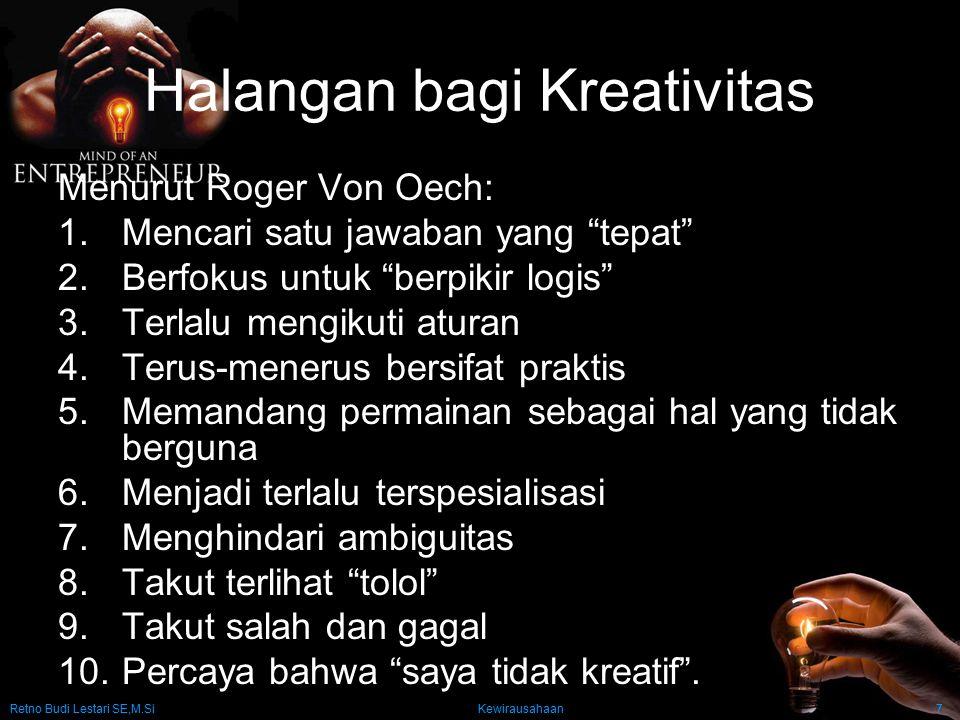 """Retno Budi Lestari SE,M.Si Kewirausahaan7 Halangan bagi Kreativitas Menurut Roger Von Oech: 1.Mencari satu jawaban yang """"tepat"""" 2.Berfokus untuk """"berp"""