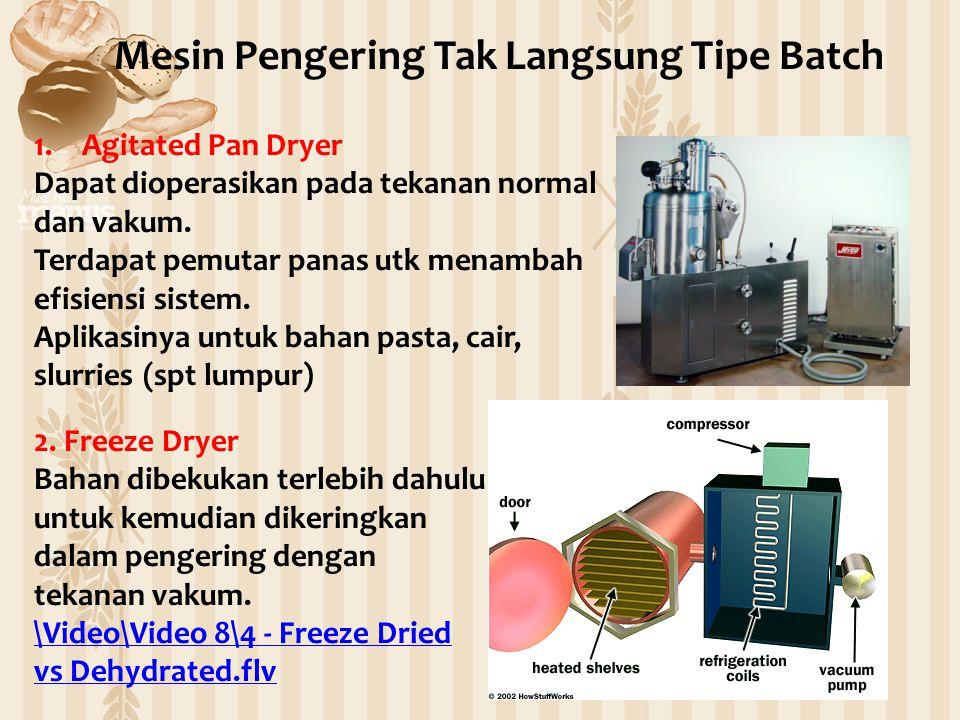 1.Agitated Pan Dryer Dapat dioperasikan pada tekanan normal dan vakum. Terdapat pemutar panas utk menambah efisiensi sistem. Aplikasinya untuk bahan p
