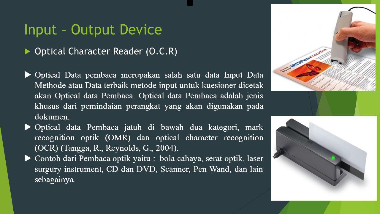 Input – Output Device  Optical Character Reader (O.C.R)  Optical Data pembaca merupakan salah satu data Input Data Methode atau Data terbaik metode