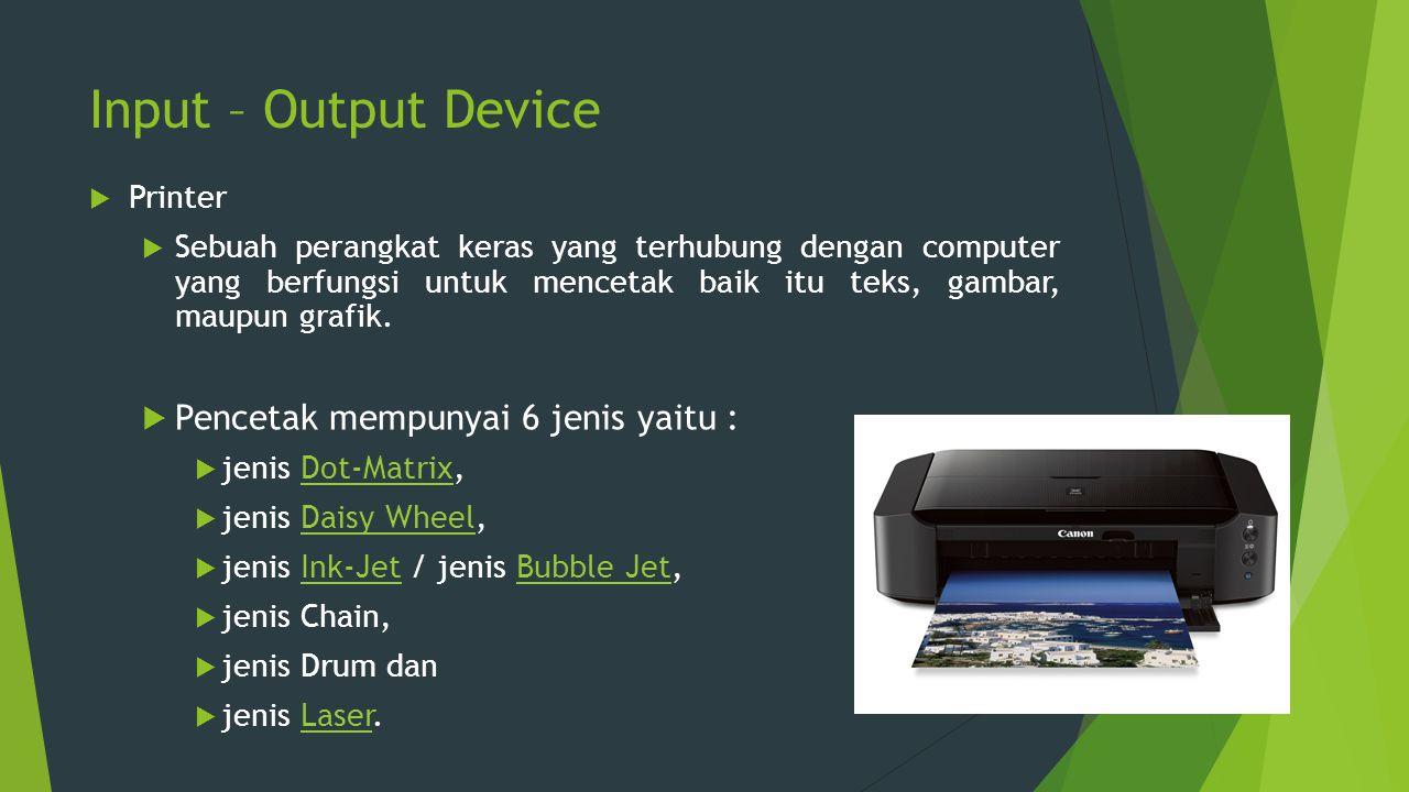 Input – Output Device  Printer  Sebuah perangkat keras yang terhubung dengan computer yang berfungsi untuk mencetak baik itu teks, gambar, maupun gr