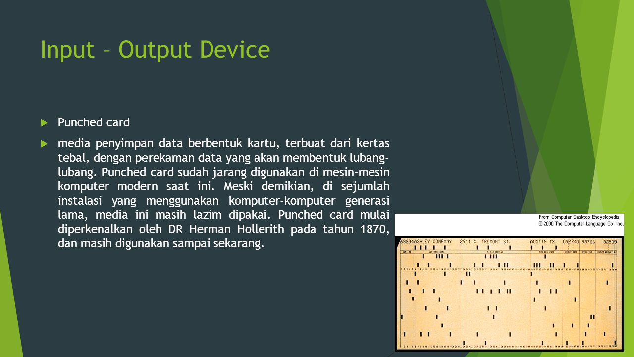 Input – Output Device  Punched card  media penyimpan data berbentuk kartu, terbuat dari kertas tebal, dengan perekaman data yang akan membentuk luba