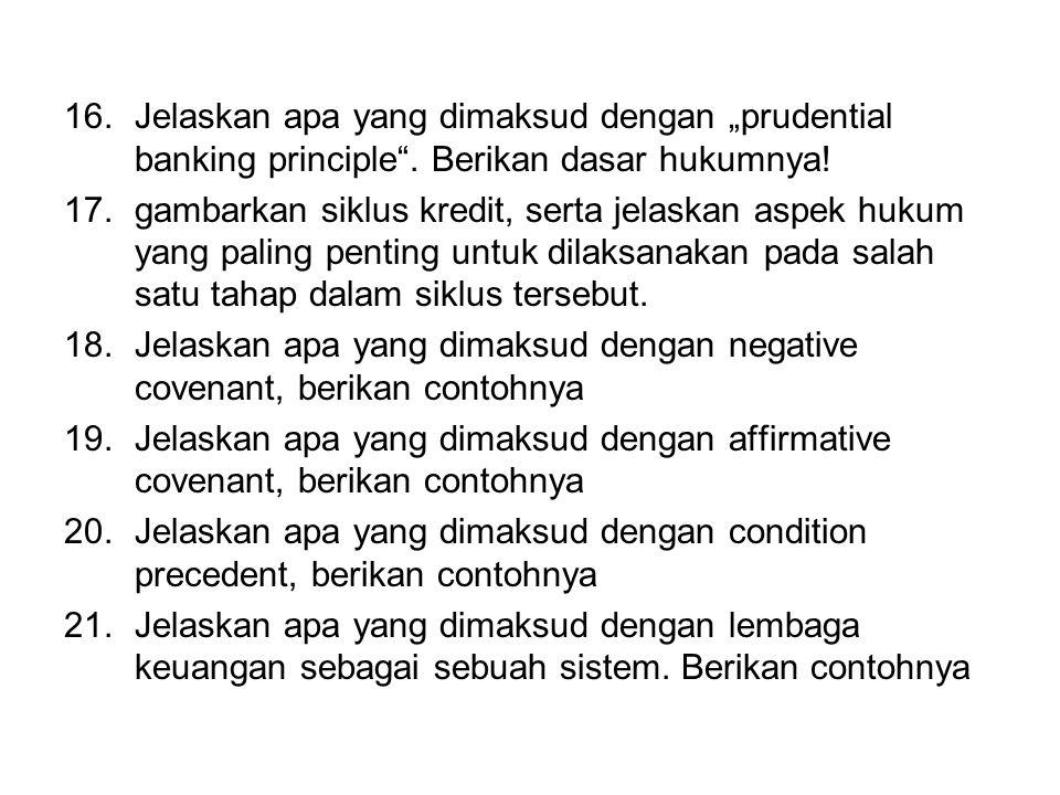 """16.Jelaskan apa yang dimaksud dengan """"prudential banking principle"""". Berikan dasar hukumnya! 17.gambarkan siklus kredit, serta jelaskan aspek hukum ya"""