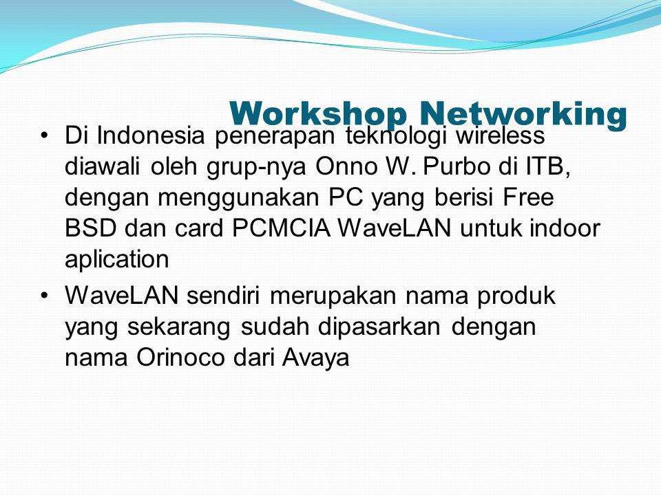 Workshop Networking Di Indonesia penerapan teknologi wireless diawali oleh grup-nya Onno W. Purbo di ITB, dengan menggunakan PC yang berisi Free BSD d