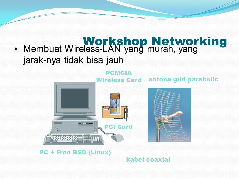 Workshop Networking Membuat Wireless-LAN yang murah, yang jarak-nya tidak bisa jauh PC + Free BSD (Linux) PCI Card PCMCIA Wireless Card kabel coaxial