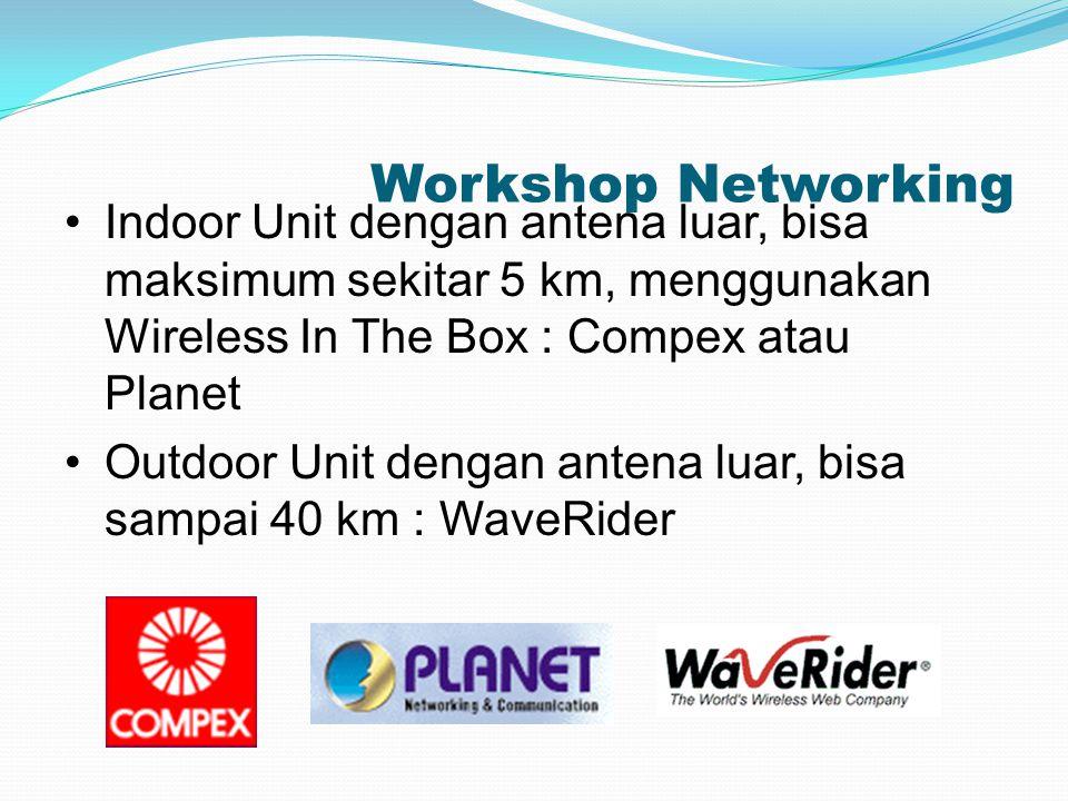 Workshop Networking Indoor Unit dengan antena luar, bisa maksimum sekitar 5 km, menggunakan Wireless In The Box : Compex atau Planet Outdoor Unit deng