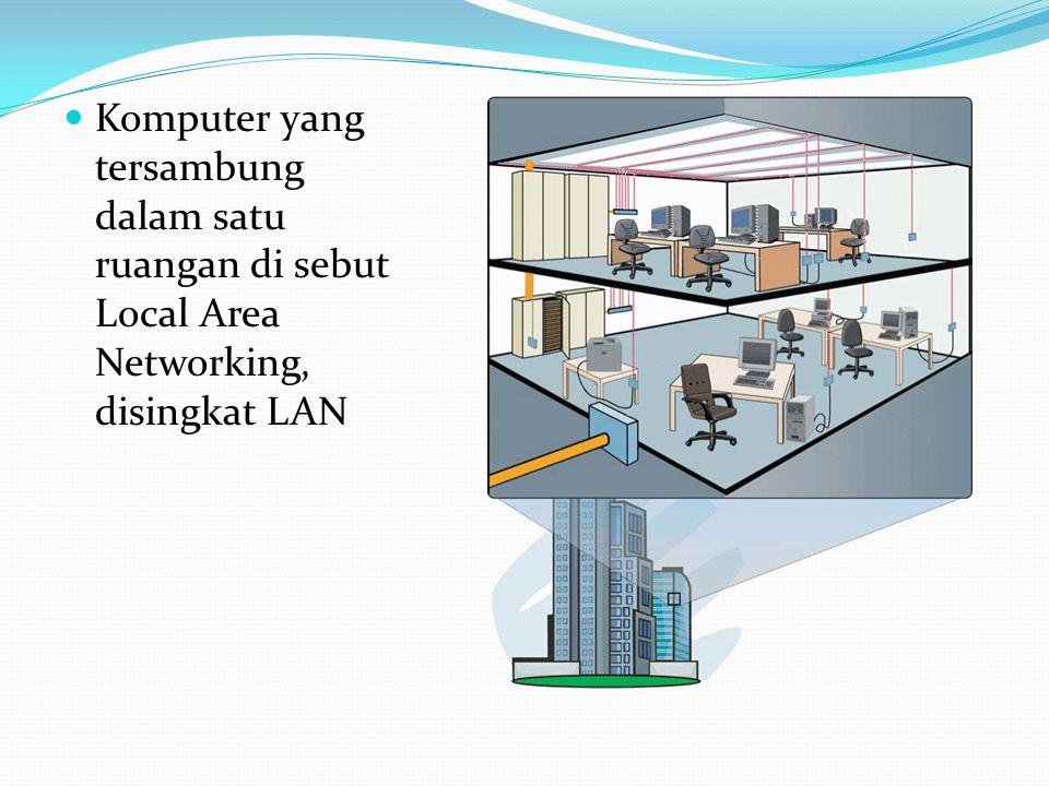 Komputer yang tersambung dalam satu ruangan di sebut Local Area Networking, disingkat LAN