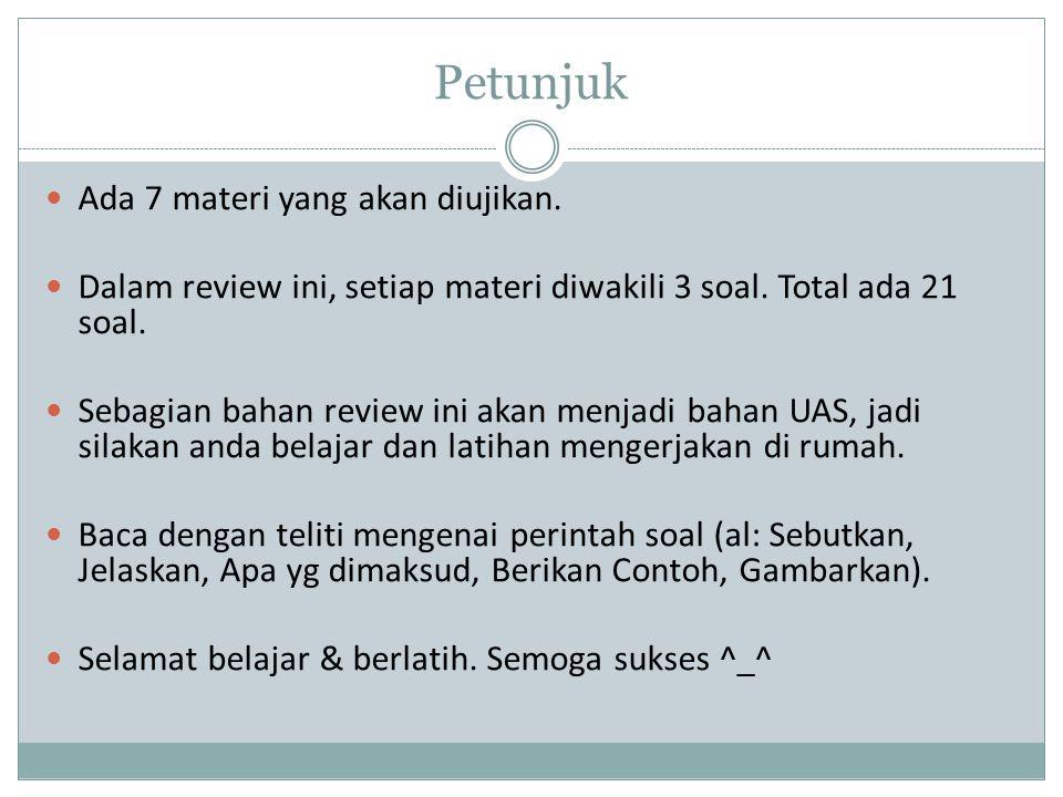 Petunjuk Ada 7 materi yang akan diujikan.Dalam review ini, setiap materi diwakili 3 soal.
