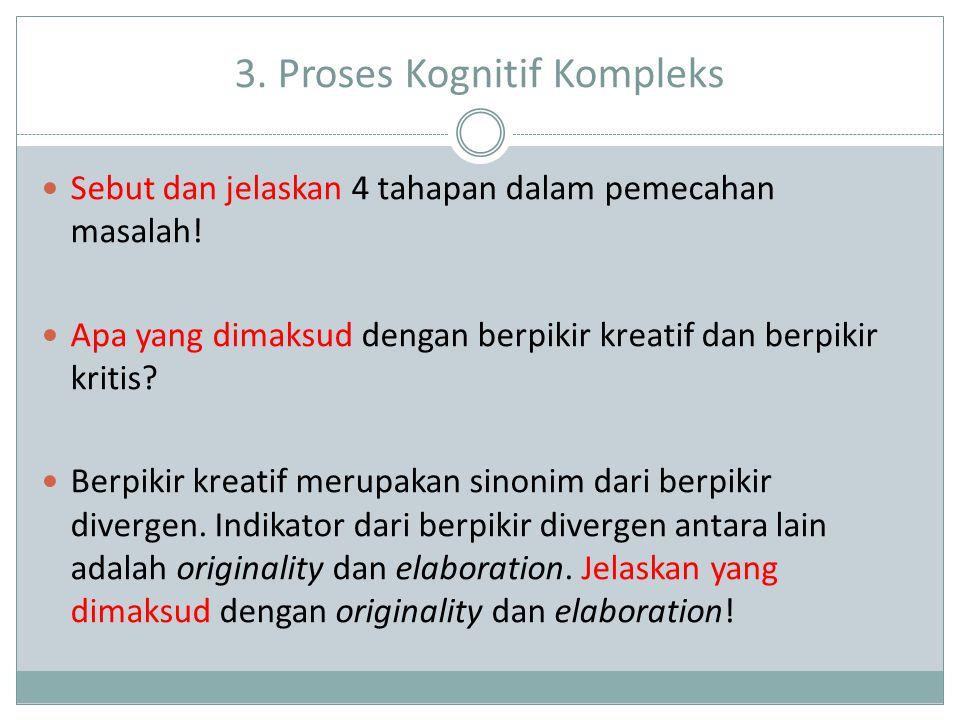 3. Proses Kognitif Kompleks Sebut dan jelaskan 4 tahapan dalam pemecahan masalah.