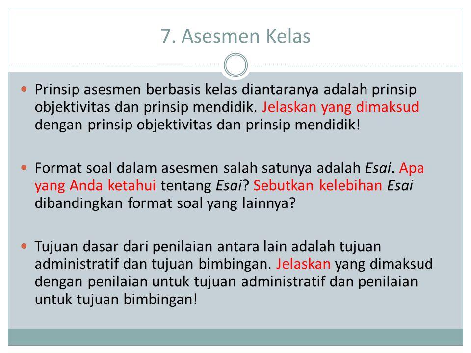 7. Asesmen Kelas Prinsip asesmen berbasis kelas diantaranya adalah prinsip objektivitas dan prinsip mendidik. Jelaskan yang dimaksud dengan prinsip ob