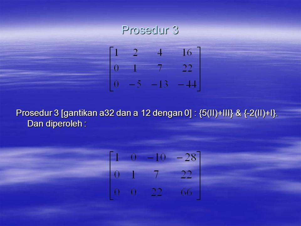 Prosedur 3 Prosedur 3 [gantikan a32 dan a 12 dengan 0] : {5(II)+III} & {-2(II)+I}. Dan diperoleh :