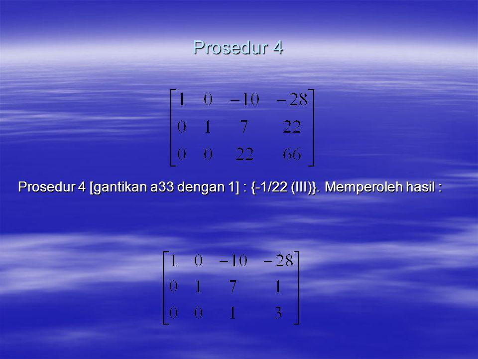 Prosedur 5 Prosedur 5 [gantikan a13 dengan 0] : {10(III)+I}. Diperoleh hasil :