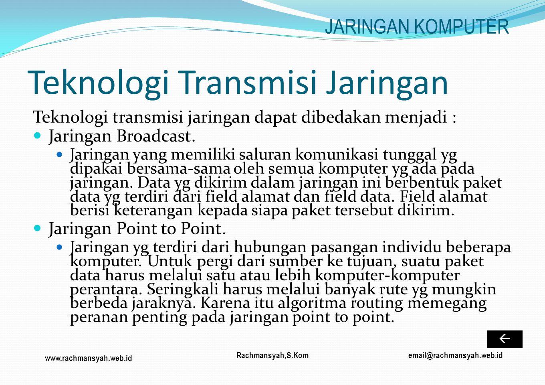 www.rachmansyah.web.id email@rachmansyah.web.idRachmansyah,S.Kom Teknologi Transmisi Jaringan Teknologi transmisi jaringan dapat dibedakan menjadi : J