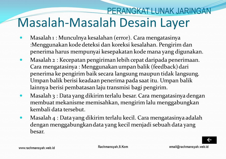 www.rachmansyah.web.id email@rachmansyah.web.idRachmansyah,S.Kom Masalah-Masalah Desain Layer Masalah 1 : Munculnya kesalahan (error). Cara mengatasin