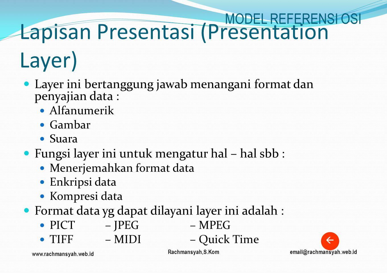 www.rachmansyah.web.id email@rachmansyah.web.idRachmansyah,S.Kom Lapisan Presentasi (Presentation Layer) Layer ini bertanggung jawab menangani format