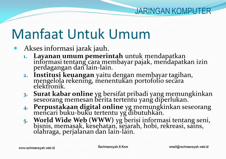 www.rachmansyah.web.id email@rachmansyah.web.idRachmansyah,S.Kom Manfaat Untuk Umum Akses informasi jarak jauh. 1. Layanan umum pemerintah untuk menda