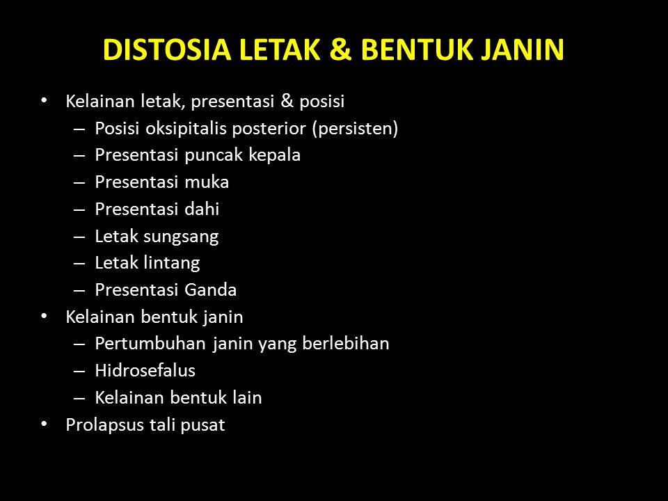 DISTOSIA LETAK & BENTUK JANIN Kelainan letak, presentasi & posisi – Posisi oksipitalis posterior (persisten) – Presentasi puncak kepala – Presentasi m