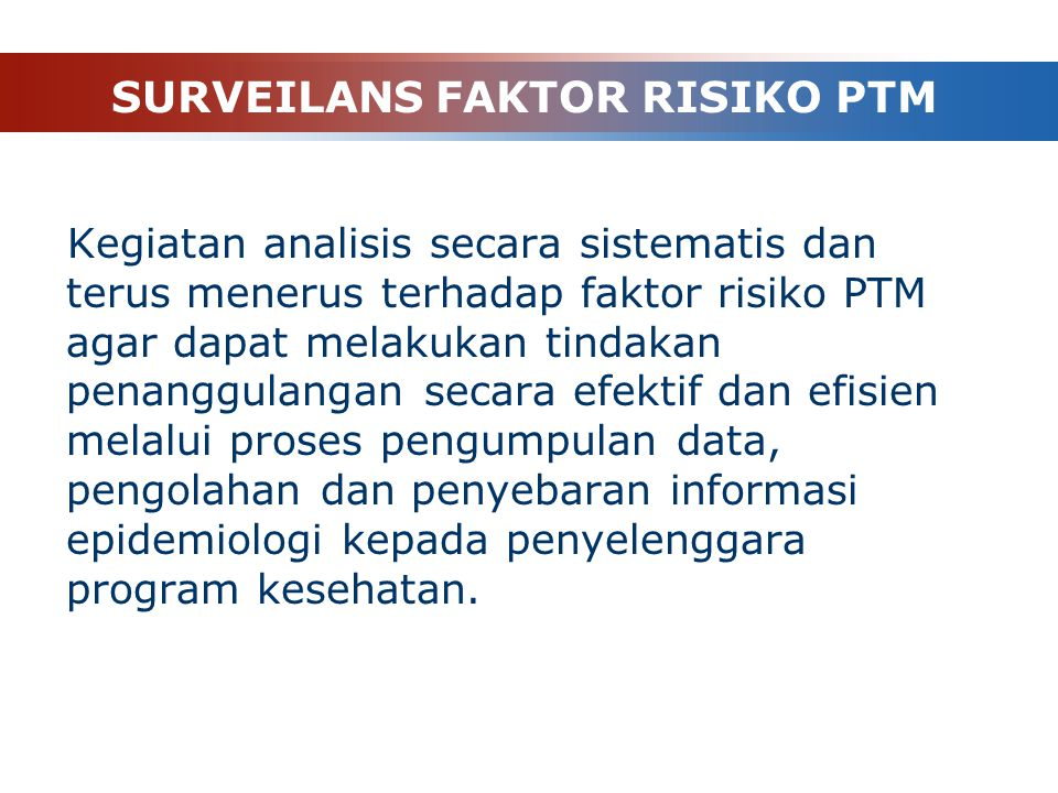 1.Surveilans faktor risiko 2.Surveilans Kasus PTM a.Berbasis institusi (data agregat) b.Registrasi PTM SURVEILANS PTM