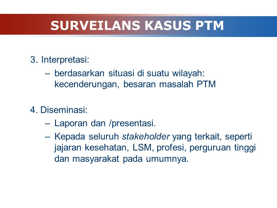 2. Pengolahan dan analisa: –Dilakukan oleh tim surveilans di PKM, Dinkes Kab/Kota, Provinsi, dan Pusat –Produk pengolahan: »Prevalensi penyakit jantun