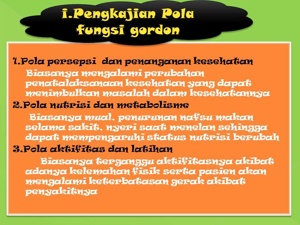 4). Sistem Pencernaan Selaput mukosa kering, kesulitan menelan, nyeri tekan pada epigastrik, pembesarn limpa, pembesaran hati, abdomen teregang, penur