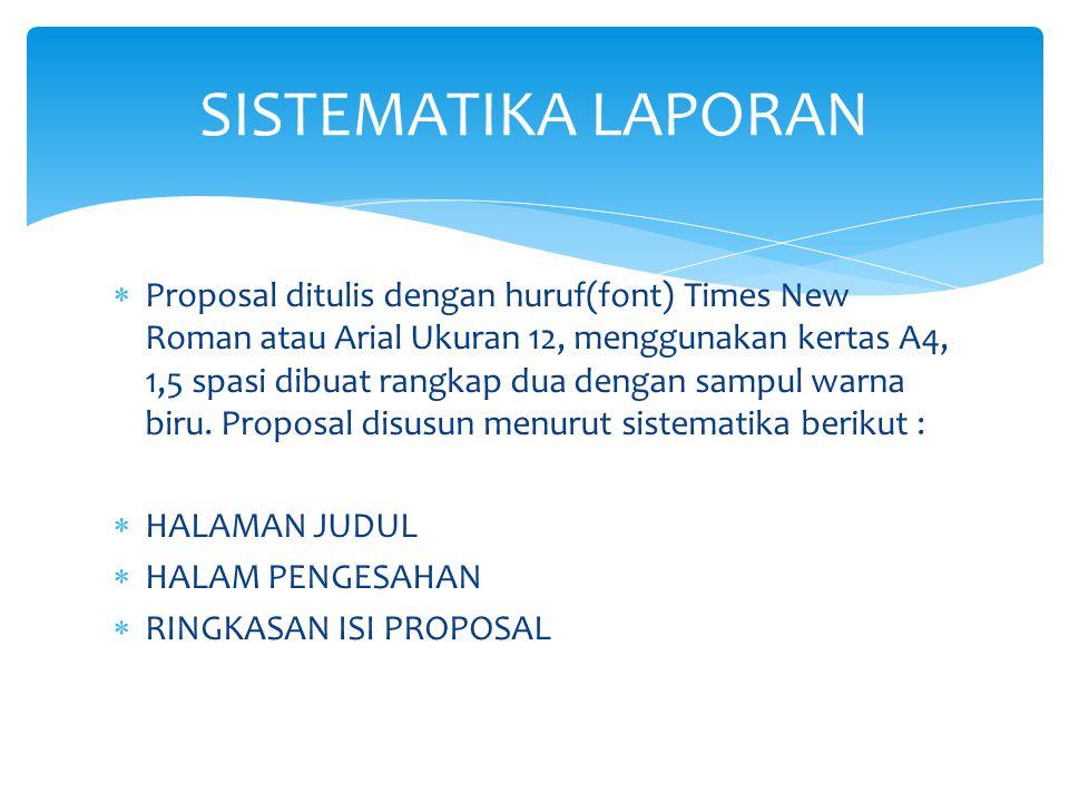  Proposal ditulis dengan huruf(font) Times New Roman atau Arial Ukuran 12, menggunakan kertas A4, 1,5 spasi dibuat rangkap dua dengan sampul warna bi