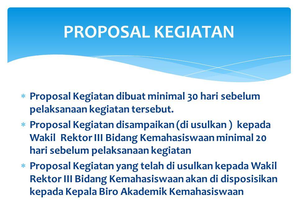  Proposal Kegiatan dibuat minimal 30 hari sebelum pelaksanaan kegiatan tersebut.  Proposal Kegiatan disampaikan (di usulkan ) kepada Wakil Rektor II