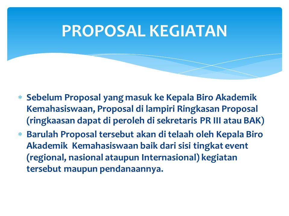  Sebelum Proposal yang masuk ke Kepala Biro Akademik Kemahasiswaan, Proposal di lampiri Ringkasan Proposal (ringkaasan dapat di peroleh di sekretaris