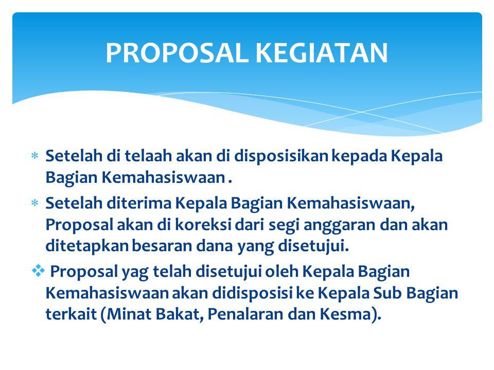  Setelah di telaah akan di disposisikan kepada Kepala Bagian Kemahasiswaan.  Setelah diterima Kepala Bagian Kemahasiswaan, Proposal akan di koreksi