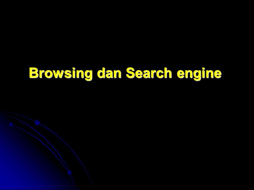 Browsing Browsing adalah Berselancar untuk menjelajahi informasi yang ada di internet.