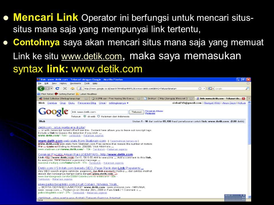 Mencari Link Operator ini berfungsi untuk mencari situs- situs mana saja yang mempunyai link tertentu, Contohnya saya akan mencari situs mana saja yan