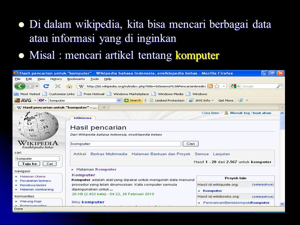 Di dalam wikipedia, kita bisa mencari berbagai data atau informasi yang di inginkan Di dalam wikipedia, kita bisa mencari berbagai data atau informasi
