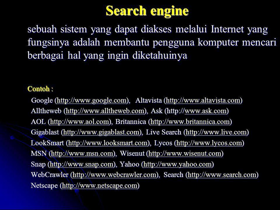 Search engine sebuah sistem yang dapat diakses melalui Internet yang fungsinya adalah membantu pengguna komputer mencari berbagai hal yang ingin diket